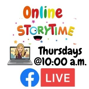 Online Storytime Thursdays at 10:00 a.m,. Facebook Live